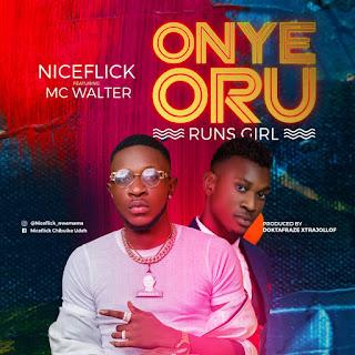 Niceflick ft Mc Walter - Onye Oru