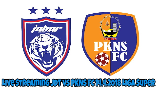 Live Streaming JDT vs PKNS FC 14.4.2018 Liga Super