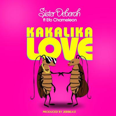 Sister Deborah - Kakalika Love ft Efo Chameleon