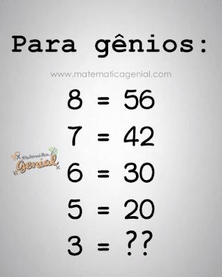 Para gênios: 8 = 56, 7 = 42, 6 = 30, 5 = 20 e 3 = ??
