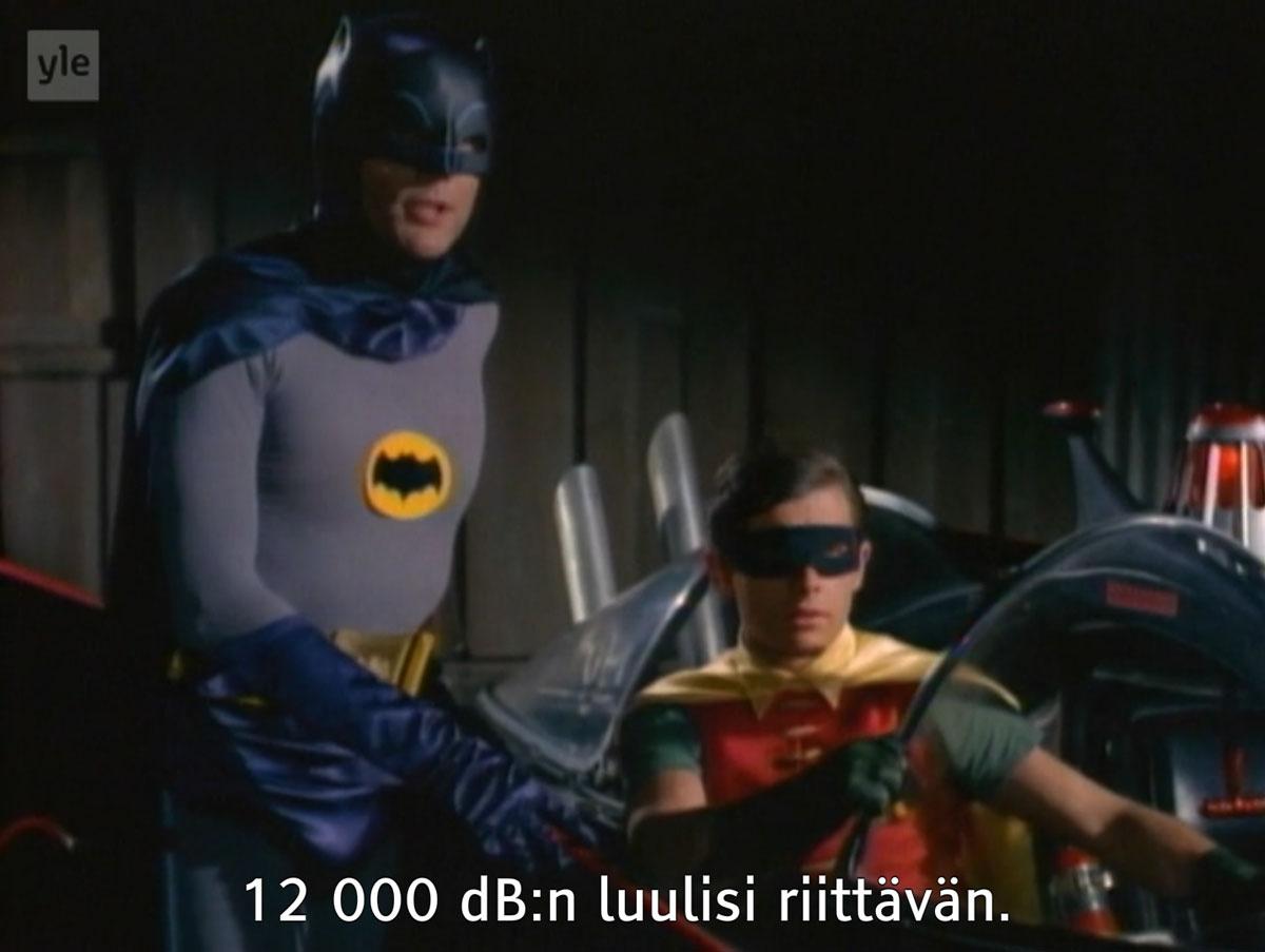 Batman sanoo: 12000 desibelin luulisi riittävän.