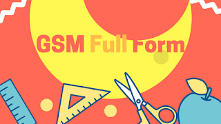 GSM Full Form (What is the meaning of GSM?)