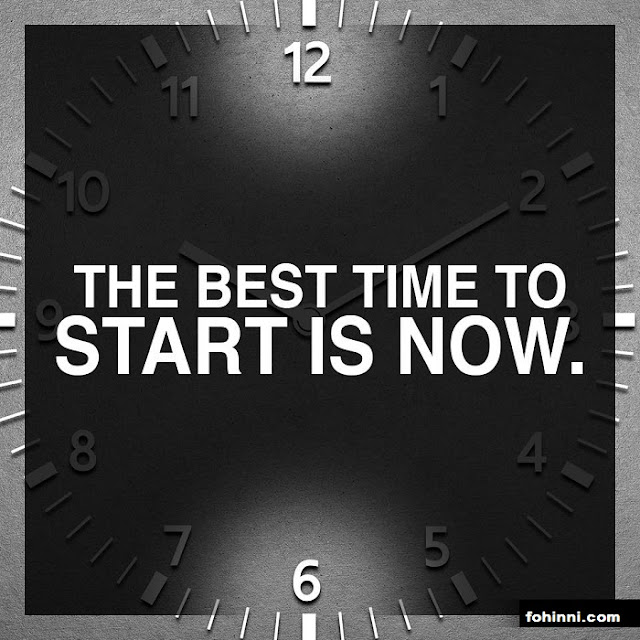 The Best Time To Start Is Now. what you want to do in your life take decision now and start doing it.