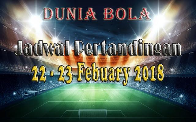 Jadwal Pertandingan Sepak Bola Tanggal 22- 23  February 2018