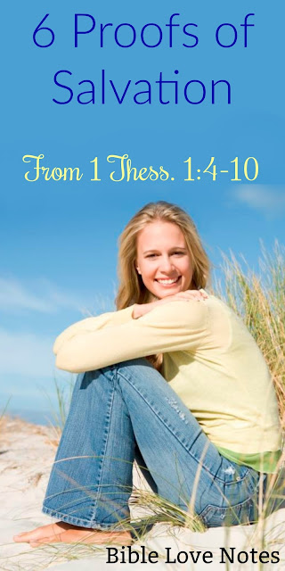 1 Thessalonians 1 explains 6 proofs of salvation that each Christian will have. #BibleLoveNotes #Bible #Salvation