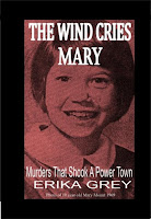 The Wind Cries Mary: Murders That Shook A Power Town by Erika Grey