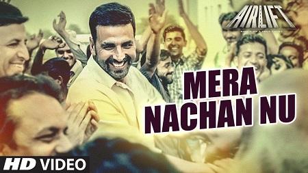 Latest Indian Songs 2016 Mera Nachan Nu VIDEO AIRLIFT Akshay Kumar and Nimrat Kaur