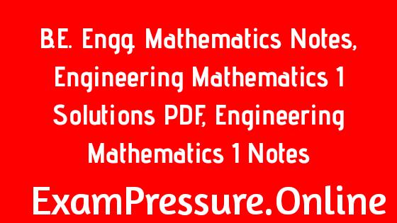 B.E. Engg. Mathematics Notes, Engineering Mathematics 1 Solutions PDF, Engineering Mathematics 1 Notes