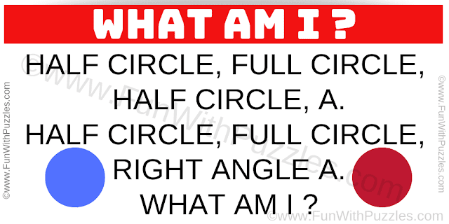 Half circle, full circle, half circle, A. Half circle, full circle, right angle A. What am I ?