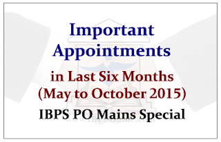 Important Appointments in Last Six Months (May to October 2015)-IBPS PO Mains Special- Download in PDF