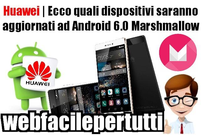 Huawei | Ecco Quali Dispositivi Saranno Aggiornati Ad Android 6.0 Marshmallow