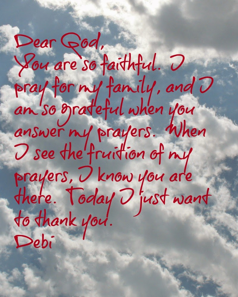 Adorned From Above / Dear God Note 8 / Dear God, You are so faithful.  I  pray for my family, and I am so grateful when you answer my prayers.  When I see the fruition of my prayers, I know you are there.  Today I just want to thank you. Debi