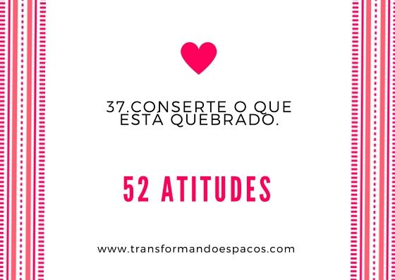 Atitude # 37 - Conserte o que está quebrado.