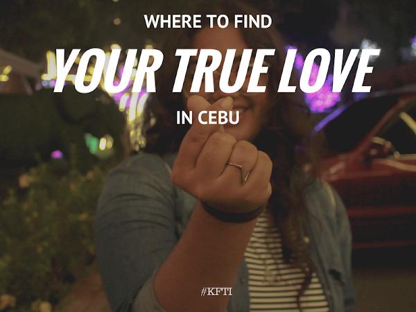 WHERE TO FIND YOUR TRUE LOVE IN CEBU