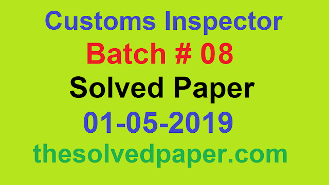 Batch 8, Customs Inspector Solaved Paper