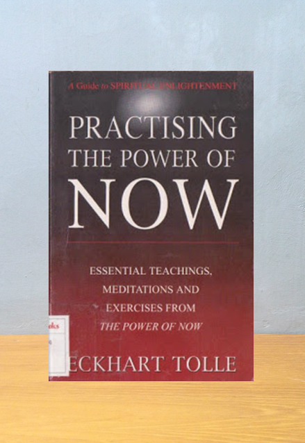 PRACTISING THE POWER OF NOW, Eckhart Tolle