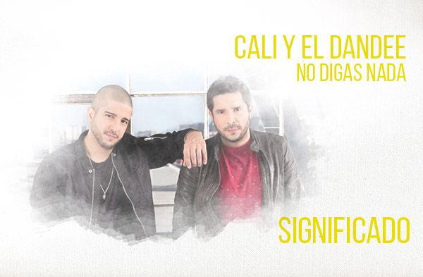 No Digas Nada Déjà vu significado de la canción Cali El Dandee.
