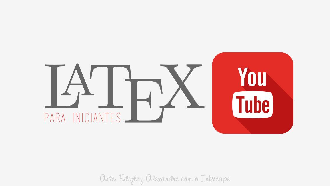 Vídeo aulas de Latex para iniciantes