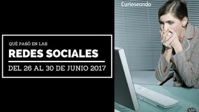 que-paso-redes-sociales-26-30-junio-2017