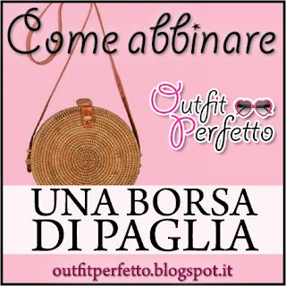 Come abbinare UNA BORSA DI PAGLIA (outfit Primavera/Estate)