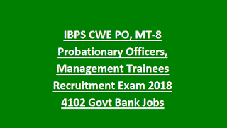 IBPS CWE PO, MT-8 Probationary Officers, Management Trainees Recruitment Exam 2018 4102 Govt Bank Jobs Online