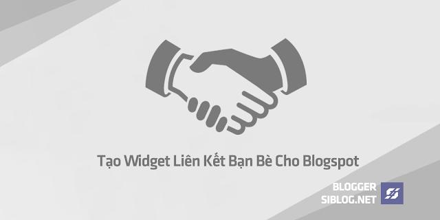 Liên Kết Bạn Bè, Tạo Tiện Ích Liên Kết Bạn Bè, Cách Tạo Widget LinkList, Tạo Widget Liên Kết Bạn Bè Cho Blogspot, Thêm Tiện Ích Liên Kết Bạn Bè Cực Dễ