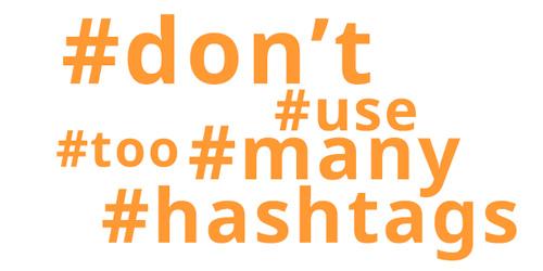 don't use too many hashtags