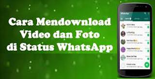Cara Download dan Menyimpan Status Foto Serta Video Whatsapp Tanpa Aplikasi