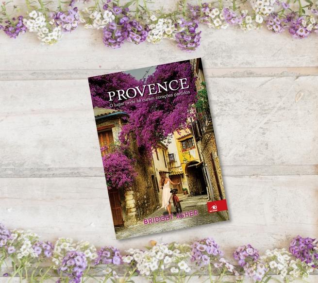 Provence: O Lugar Onde Se Curam Corações Partidos | Bridget Asher