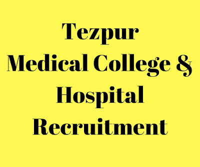 Tezpur Medical College Recruitment 2018