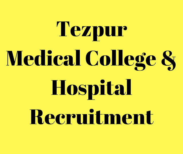 Tezpur Medical College & Hospital Recruitment 2017