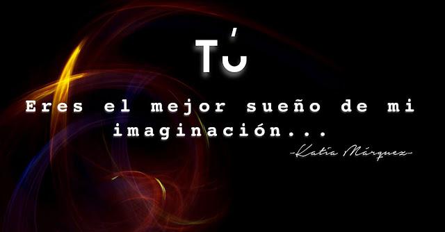 Tú eres el mejor sueño de mi imaginación