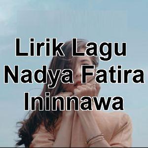 Lirik Lagu Nadya Fatira - Ininnawa