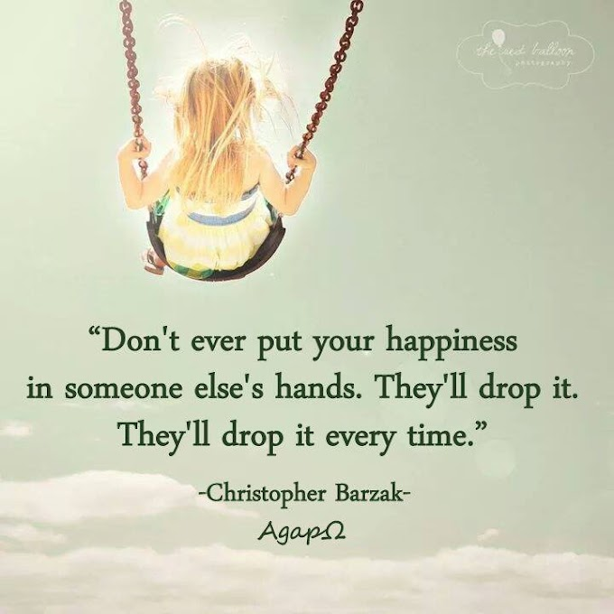 Don't put your happiness in someone else's hands.