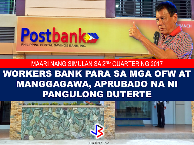 "As a tribute to the OFWs contribution to the countries economy, President Rodrigo Duterte  approves the establishment of the OFW Bank. Another fulfillment of President Duterte's promise to OFWs during his campaign.  ""This particular move is an undertaking to show appreciation for the OFWs as our modern-day heroes,"" presidential spokesman Ernesto Abella said in a Palace press briefing.  ""During the Cabinet meeting in Malacañang last night, the President approved the proposal of Labor Secretary Silvestre Bello III for the acquisition of the Postal Bank which will be renamed as the Workers' Bank,"" Agriculture Secretary Manny Piñol stated on his facebook post last Dec. 6.  ""The Postal Bank will be initially acquired by the Land Bank of the Philippines and will be renamed the Workers' Bank,"" he added.   The Workers' Bank will be a subsidiary of the LBP until such time OFWs and other Filipino workers have bought shares to be part owners of the bank  ""Initially, Bello's proposal was for government to infuse P4-B into the Postal Bank after it has been acquired by the OFWs but Finance Secretary Carlos Dominguez argued that the plan would entail stringent requirements which will be imposed by the Central Bank,"" Secretary Piñol continued.  ""Sec. Dominguez, supported by Budget Secretary Benjamin Diokno, proposed that Postal Bank be initially acquired by Land Bank as a subsidiary. As the Workers' Bank grows, OFWs and other Filipino workers will be allowed to buy shares of the bank, thereby establishing the first bank which will be owned by the working class,"" the Agriculture Secretary said. ""It will be called the Workers' Bank. It could be for all workers and may even include LGUs,"" Budget Secretary Benjamin Diokno told The STAR in a text message.   Diokno said the initial budget for the bank would be discussed by economic managers in a meeting slated on Dec. 20 for next year's macroeconomic assumptions and it could probably be established  by second quarter of 2017.  ""I'm almost sure that it would require BSP approval, although the requirements are much less stringent than having a stand alone bank,"" Diokno said.  BSP Deputy Governor Nestor Espenilla Jr. said an application has not been filed, but assured the central bank is ""ready to work with Landbank on their plans.""  According to central bank data, Landbank is country's fourth biggest lender with assets amounting to P1.288 trillion as of June this year.  Postal Bank, meanwhile, was ranked 14th biggest thrift lender with assets reaching P12.117 billion during the same period.  Presently, there are three government banks servicing the needs of  the Filipinos:  Land Bank of the Philippines for agriculture, Development Bank of the Philippines for industry, and Postal Bank for savings.  Read DA Secretary Piñols Facebook post below:"