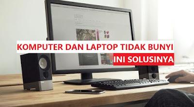 Solusi-Komputer-Atau-Laptop-Tidak-Bunyi