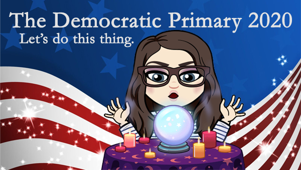 image of a cartoon version of me sitting in front of and waving my hands over a crystal ball, to which I've added text reading: 'The Democratic Primary 2020: Let's do this thing.'