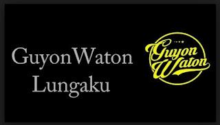 Lirik Lagu GuyonWaton  -  Lungaku