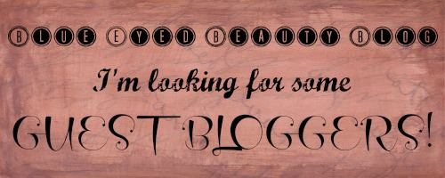 Blue Eyed Beauty Blog: Guest Bloggers WANTED! {Closed}