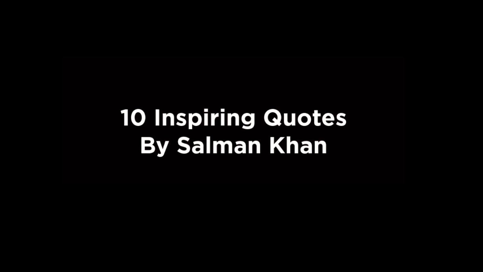 10 Inspiring Quotes By Salman Khan [video]