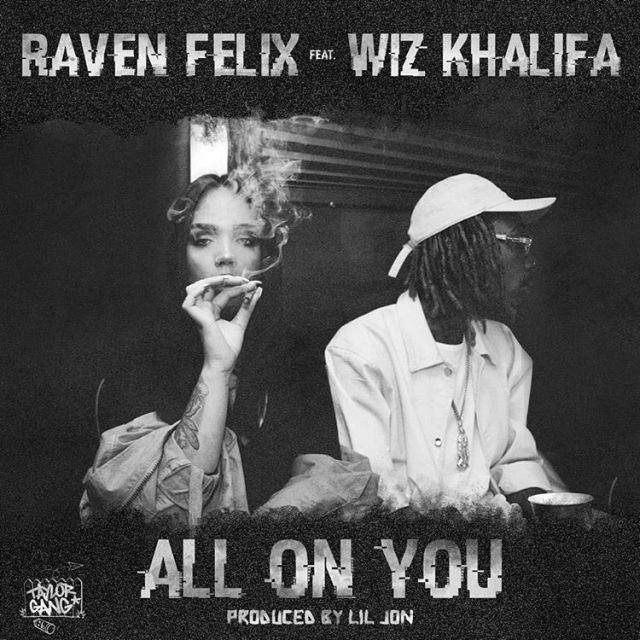 Raven Felix - All On You (Feat. Wiz Khalifa)