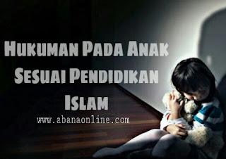 Cara Menghukum Anak dalam Islam yang Mendidik