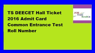 TS DEECET Hall Ticket 2016 Admit Card Common Entrance Test Roll Number