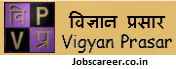 Vigyan Prasar Recruitment of Assistant, Personal Assistant and various vacancies for 06 posts : Last Date within 30 Days from the Date of Publication of this Advertisement