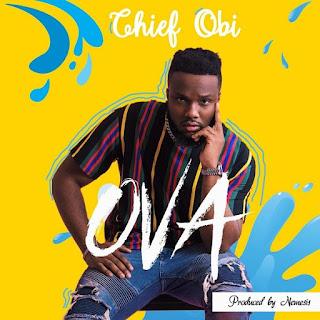 Chief Obi – Ova (Prod. Nemesis)