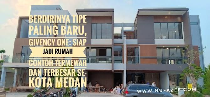 Berdirinya Tipe Paling Baru, Givency One:  Siap Jadi Rumah Contoh Termewah dan Terbesar Se-Kota Medan