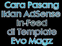 Cara Pasang Iklan AdSense  In-Feed di Template Evo Magz