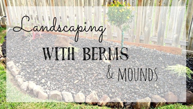 adding berms and mounds to landscaping