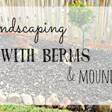 Landscaping With Berms and Mounds - Part II - Weekend Yard Work Series