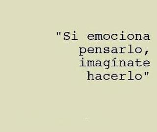 Frases Del Día Si Emociona Pensarlo Imagínate Hacerlo